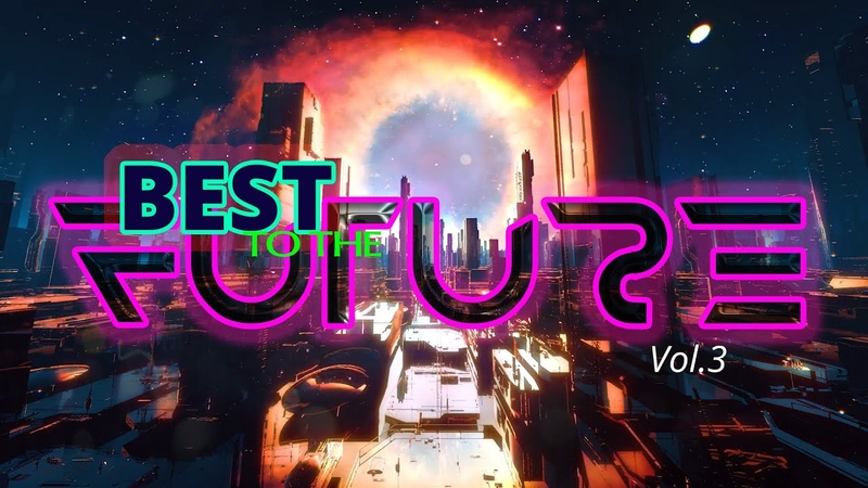 Best to the Future Synthwave Chillwave Retrowave Mix Top Songs 2020 Vol 3