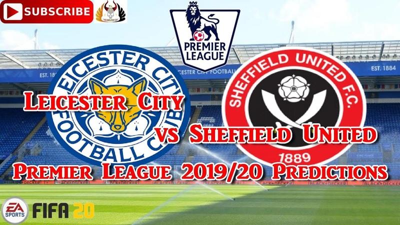 Leicester City vs Sheffield United 2019 20 Premier League Predictions FIFA 20