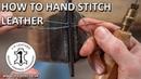 How to Hand Stitch Leather - Saddle Stitch Tutorial, Beginner Leatherwork