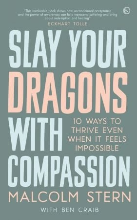 Slay Your Dragons With Compassion - Malcolm Stern