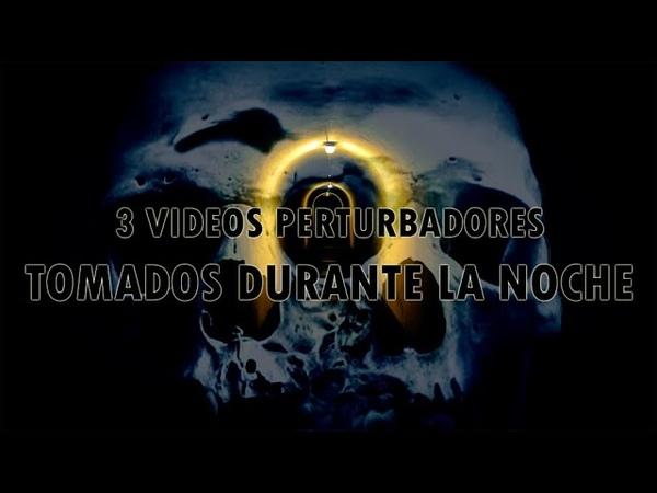 3 videos perturbadores tomados durante la noche