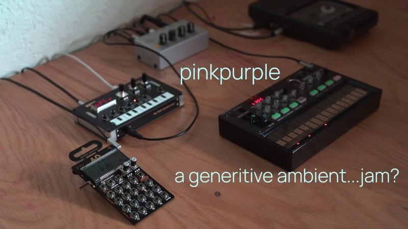Pinkpurple a generative ambient...jam Felt Instruments, Tape Loop, PO-33, NTS-1, Volca FM