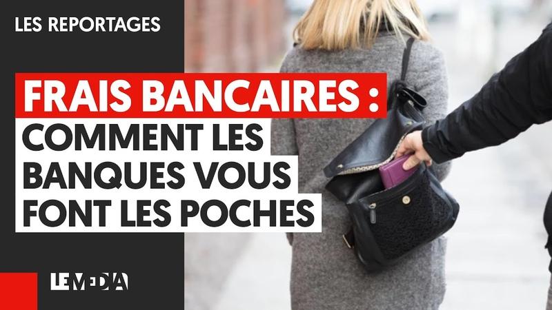 FRAIS BANCAIRES COMMENT LES BANQUES VOUS FONT LES POCHES