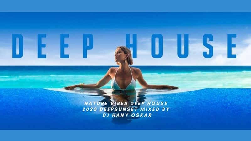 NATURE VIBES DEEP HOUSE 2020 DEEPSUNSET MIXED BY DJ HANY OSKAR
