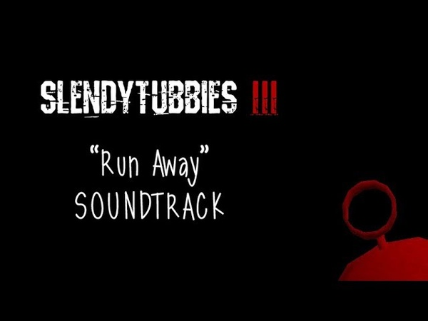 SPOILERS Slendytubbies 3 Soundtrack Run Away Lyrics