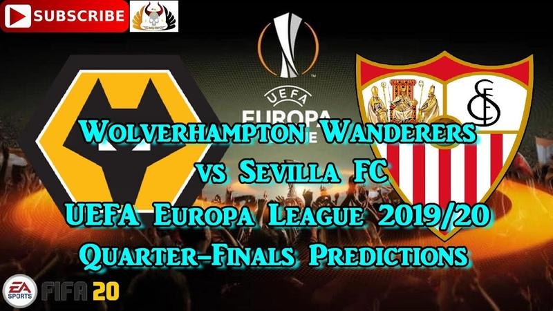 Wolverhampton Wanderers vs Sevilla FC 2019 20 UEFA Europa League Quarter Final Predictions FIFA 20