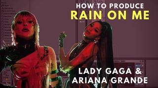 How To Produce: Lady Gaga & Ariana Grande Rain On me