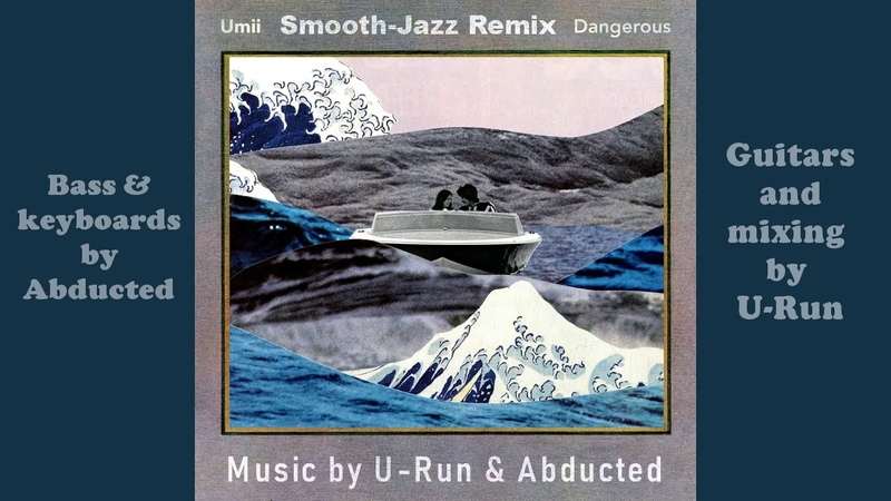 Umii Dangerous Smotth Jazz Soul REMIX by U Run Abducted