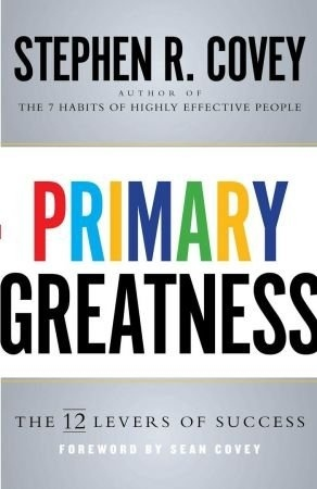 Primary Greatness  The 12 Levers of Success (2015, Simon & Schuster)