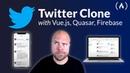 Create a Twitter Clone with Quasar Framework Firebase for iOS, Android, Mac Windows
