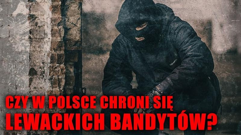 Czy w Polsce chroni się lewackich bandytów Odpowiada Mariusz Dzierżawski