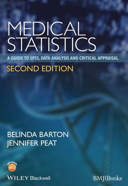Medical Statistics A Guide to SPSS, Data Analysis and Critical Appraisal by Jennifer Peat, Belinda Barton