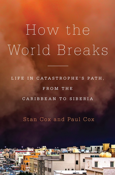 How the World Breaks Life in Catastrophe   s Path  from the Caribbean to Siberia by Stan Cox  Paul Cox   40 z-lib.org  41  UserUpload.Net